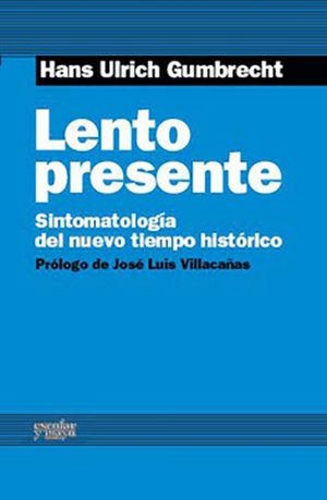 LENTO PRESENTE. SINTOMATOLOGIA DEL NUEVO TIEMPO HISTORICO