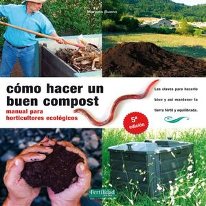 COMO HACER UN BUEN COMPOST. MANUAL PARA HORTICULTORES ECOLOGICOS / 5 ED.