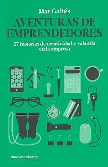 AVENTURAS DE EMPRENDEDORES. 57 HISTORIAS DE CREATIVIDAD Y VALENTIA EN LA EMPRESA