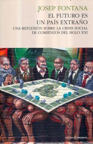 FUTURO ES UN PAIS EXTRAÑO, EL. UNA REFLEXION SOBRE LA CRISIS SOCIAL DE COMIENZOS DEL SIGLO XXI