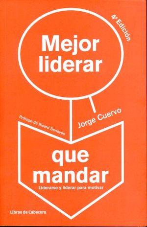 MEJOR LIDEREAR QUE MANDAR / 2 ED.