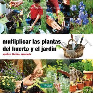 MULTIPLICAR LAS PLANTAS DEL HUERTO Y EL JARDIN. SIEMBRA DIVISION ESQUEJADO