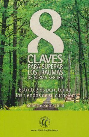 8 CLAVES PARA SUPERAR LOS TRAUMAS DE FORMA SEGURA. ESTRATEGIAS PARA TOMAR LAS RIENDAS DE SU CURACION