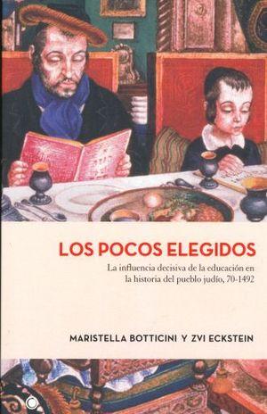 POCOS ELEGIDOS, LOS. LA INFLUENCIA DECISIVA DE LA EDUCACION EN LA HISTIORIA DEL PUEBLO JUDIO 70 - 1492