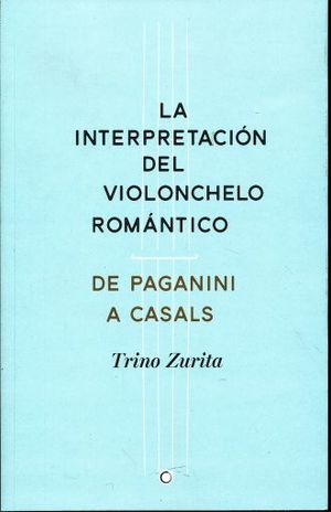 INTERPRETACION DEL VIOLOCHELO ROMATICO, LA. DE PAGANINI A CASALS
