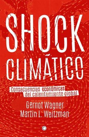 SHOCK CLIMATICO. CONSECUENCIAS ECONOMICAS DEL CALENTAMIENTO GLOBAL