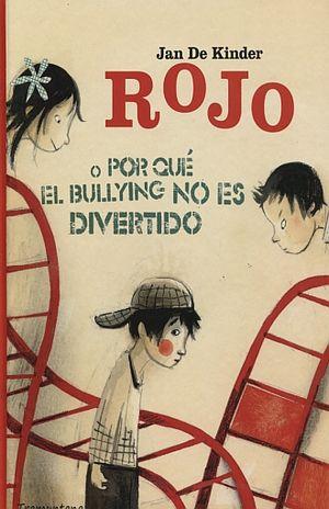ROJO. O POR QUE EL BULLYNG NO ES DIVERTIDO / PD.