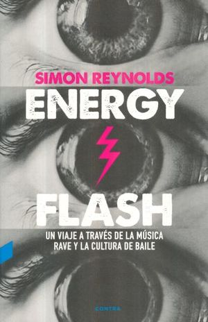 ENERGY FLASH. UN VIAJE A TRAVES DE LA MUSICA RAVE Y LA CULTURA DE BAILE