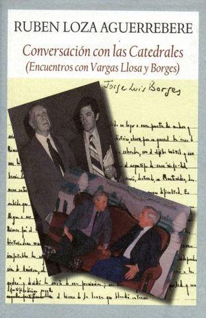 CONVERSACION CON LAS CATEDRALES. ENCUENTROS CON VARGAS LLOSA Y BORGES