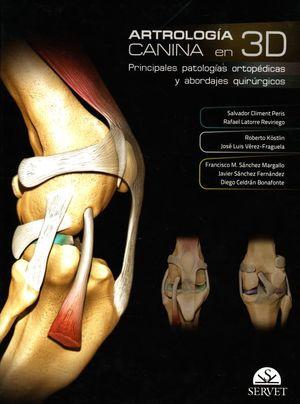 ARTROLOGIA CANINA EN 3D. PRINCIPALES PATOLOGIAS ORTOPEDICAS Y ABORDAJES QUIRURGICOS / PD.