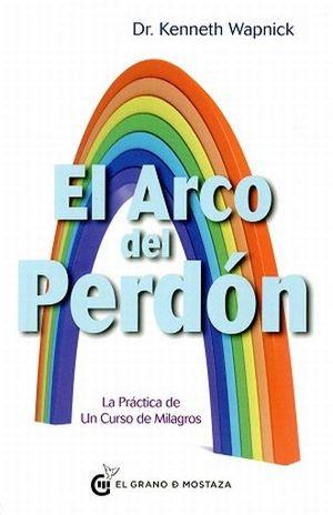 ARCO DEL PERDON, EL. LA PRACTICA DE UN CURSO DE MILAGROS