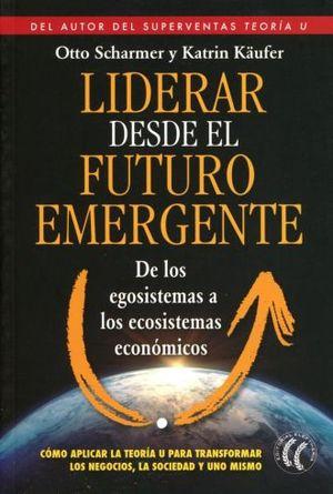 LIDERAR SOBRE EL FUTURO EMERGENTE. DE LOS EGOSISTEMAS A LOS ECOSISTEMAS ECONOMICOS