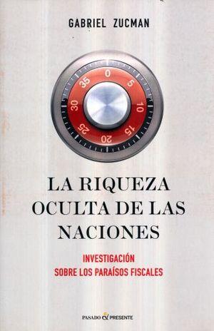RIQUEZA OCULTA DE LAS NACIONES, LA. INVESTIGACION SOBRE LOS PARAISOS FISCALES