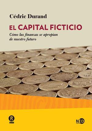 El Capital ficticio. Cómo las finanzas se apropian de nuestro futuro
