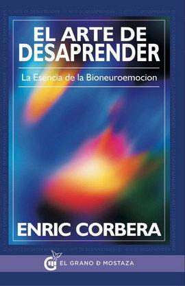 ARTE DE DESAPRENDER, EL. LA ESENCIA DE LA BIONEUROEMOCION