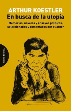 EN BUSCA DE LA UTOPIA. MEMORIAS NOVELAS Y ENSAYOS POLITICOS SELECCIONADOS Y COMENTADOS POR EL AUTOR
