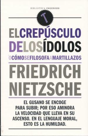 CREPUSCULO DE LOS IDOLOS O COMO SE FILOSOFA A MARTILLAZOS, EL