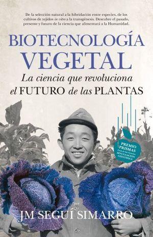 BIOTECNOLOGIA VEGETAL. LA CIENCIA QUE REVOLUCIONA EL FUTURO DE LAS PLANTAS