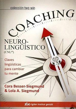 COACHING NEUROLINGUISTICO (CNL) CLAVES LINGUISTICAS PARA CAMBIAR TU MENTE