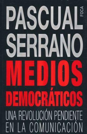 MEDIOS DEMOCRATICOS. UNA REVOLUCION PENDIENTE EN LA COMUNICACION