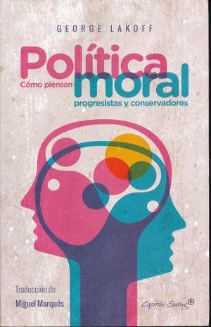POLITICA MORAL. COMO PIENSAN LOS PROGRESISTAS Y CONSERVADORES