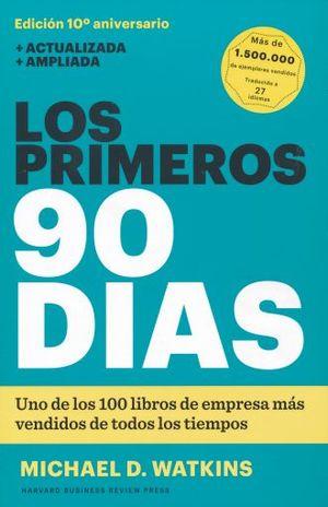 PRIMEROS 90 DIAS, LOS. ESTRATEGIAS PROBADAS PARA PONERSE AL DIA DE UNA FORMA MAS RAPIDA E INTELIGENTE / ED. 10 ANIVERSARIO