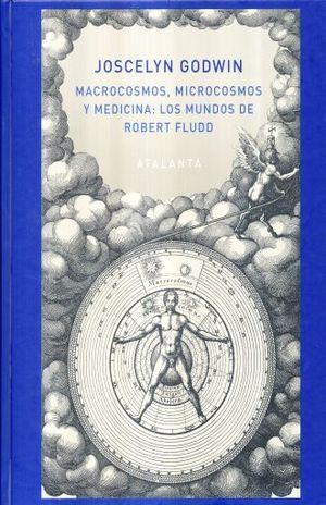 MACROCOSMOS MICROCOSMOS Y MEDICINA. LOS MUNDOS DE ROBERT FLUDD / PD.