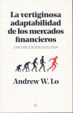 VERTIGINOSA ADAPTABILIDAD DE LOS MERCADOS FINANCIEROS. UNA EXPLICACION EVOLUTIVA