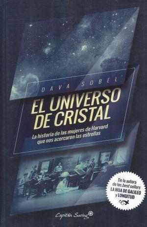 UNIVERSO DE CRISTAL, EL. LA HISTORIA DE LAS MUJERES DE HARVARD QUE NOS ACERCARON A LAS ESTRELLAS