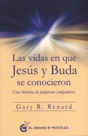 VIDAS EN QUE JESUS Y BUDA SE CONOCIERON, LAS. UNA HISTORIA DE PODEROSOS COMPAÑEROS