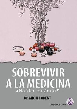 SOBREVIVIR A LA MEDICINA. HASTA CUANDO