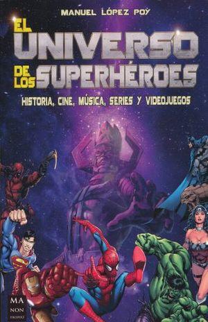 UNIVERSO DE LOS SUPERHEROES, EL. HISTORIA CINE MUSICA SERIES Y VIDEOJUEGOS