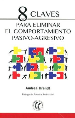 8 CLAVES PARA ELIMINAR EL COMPORTAMIENTO PASIVO AGRESIVO