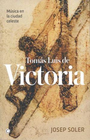 TOMAS LUIS DE VICTORIA. MUSICA EN LA CIUDAD CELESTE