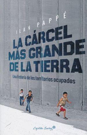 CARCEL MAS GRANDE DE LA TIERRA, LA. UNA HISTORIA DE LOS TERRITORIOS OCUPADOS