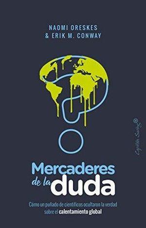 MERCADERES DE LA DUDA. COMO UN PUÑADO DE CIENTIFICOS OCULTARON LA VERDAD SOBRE EL CALENTAMIENTO GLOBAL