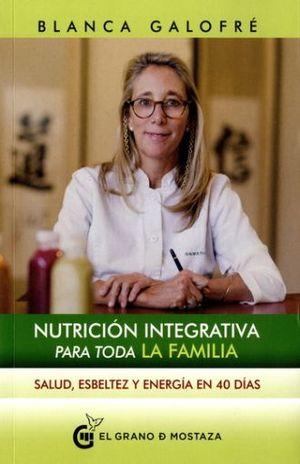 NUTRICION INTEGRATIVA PARA TODA LA FAMILIA. SALUD, ESBELTEZ Y ENERGIA EN 40 DIAS