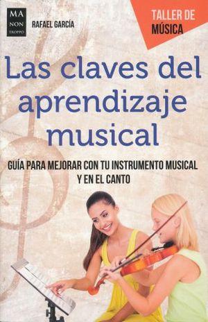 CLAVES DEL APRENDIZAJE MUSICAL, LAS. GUIA PARA MEJORAR CON TU INSTRUMENTO MUSICAL Y EN EL CANTO