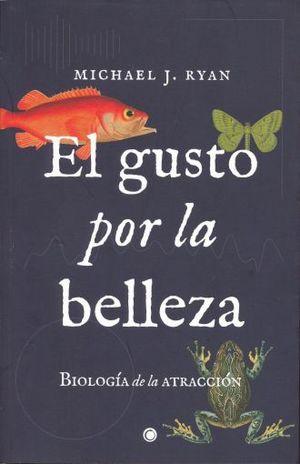 GUSTO POR LA BELLEZA, EL. BIOLOGIA DE LA ATRACCION