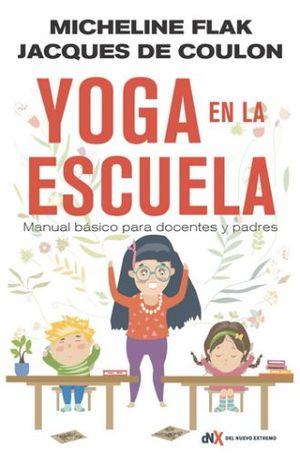 YOGA EN LA ESCUELA. MANUAL BASICO PARA DOCENTES Y PADRES
