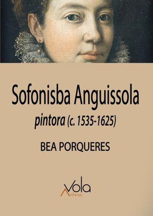 Sofonisba Anguissola. Pintora (c.1535-1625)