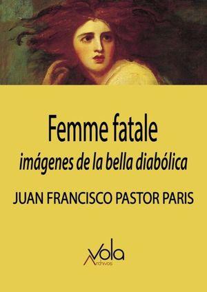 Femme fatale. Imágenes de la bella diabólica