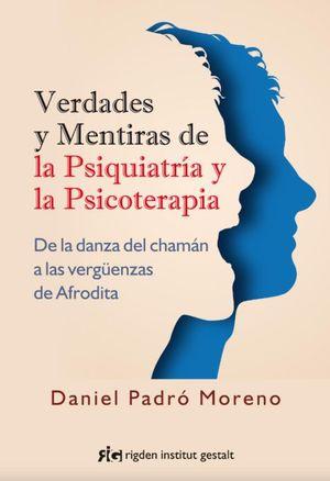 Verdades y mentiras de la psiquiatría y la psicoterapia. De la danza del chamán a las vergüenzas de Afrodita