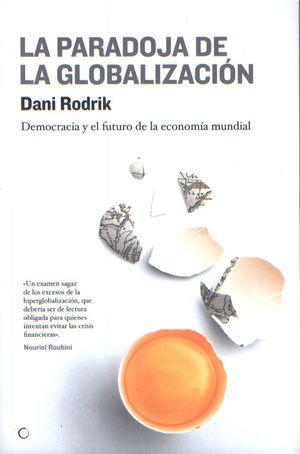 La paradoja de la globalización. Democracia y el futuro de la economía mundial