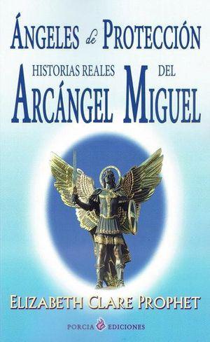 Ángeles de Protección. Historias reales del Arcángel Miguel