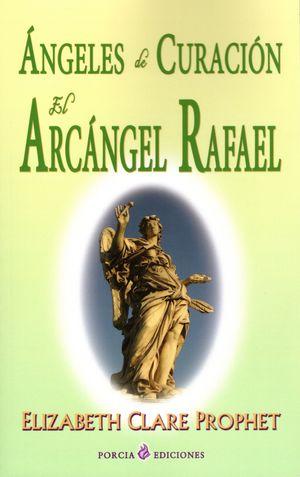 ANGELES DE LA CURACION EL ARCANGEL RAFAEL / 3 ED.