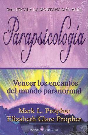 PARAPSICOLOGIA. VENCER LOS ENCANTOS DEL MUNDO PARANORMAL