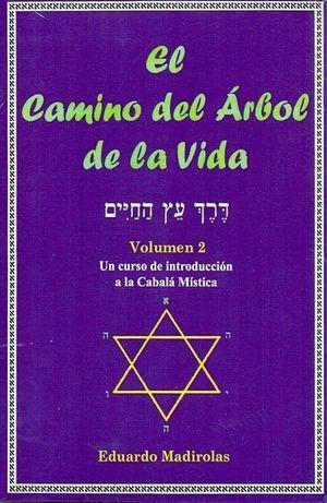 CAMINO DEL ARBOL DE LA VIDA, EL / VOL. 2 UN CURSO DE INTRODUCCION A LA CABALA MISTICA