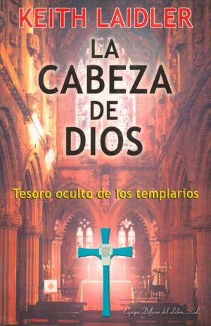 CABEZA DE DIOS, LA. TESORO OCULTO DE LOS TEMPLARIOS