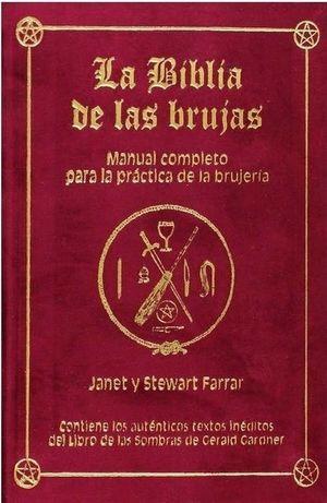 BIBLIA DE LAS BRUJAS, LA. MANUAL COMPLETO PARA LA PRACTICA DE LA BRUJERIA / PD.